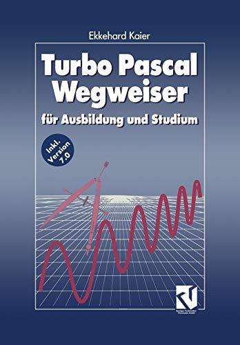 Turbo Pascal Wegweiser für Ausbildung und Studium: Ekkehard Kaier