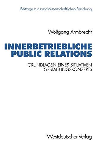 9783663053989: Innerbetriebliche Public Relations: Grundlagen eines situativen Gestaltungskonzepts (Beiträge zur sozialwissenschaftlichen Forschung) (German Edition)