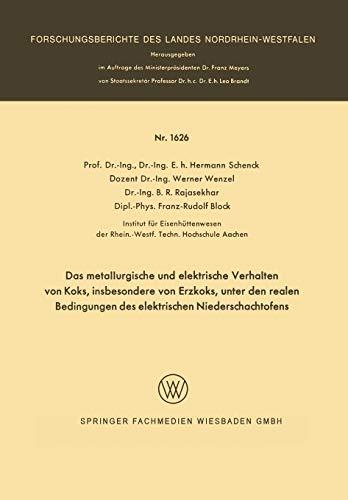 9783663060130: Das metallurgische und elektrische Verhalten von Koks, insbesondere von Erzkoks, unter den realen Bedingungen des elektrischen Niederschachtofens ... Landes Nordrhein-Westfalen) (German Edition)