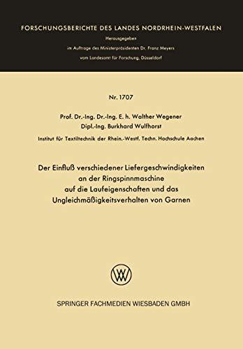 9783663060383: Der Einflu� verschiedener Liefergeschwindigkeiten an der Ringspinnmaschine auf die Laufeigenschaften und das Ungleichm��igkeitsverhalten von Garnen (Forschungsberichte des Landes Nordrhein-Westfalen)