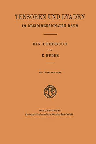 Tensoren und Dyaden im Dreidimensionalen Raum. Ein Lehrbuch: EMIL BUDDE