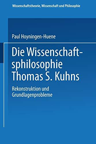 9783663079552: Die Wissenschaftsphilosophie Thomas S. Kuhns: Rekonstruktion und Grundlagenprobleme (Wissenschaftstheorie, Wissenschaft und Philosophie) (German Edition)