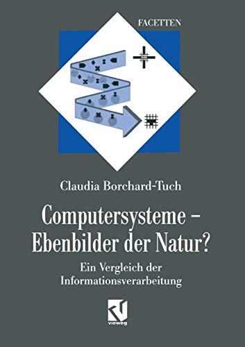 9783663095040: Computersysteme - Ebenbilder Der Natur?: Ein Vergleich Der Informationsverarbeitung (Facetten)