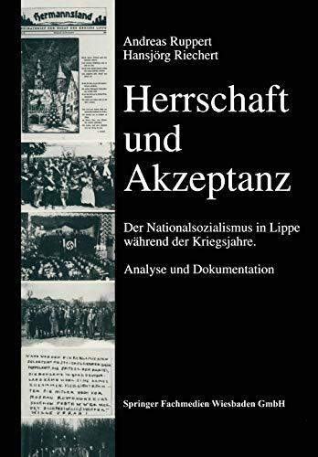 9783663102991: Herrschaft und Akzeptanz: Der Nationalsozialismus in Lippe während der Kriegsjahre. Analyse und Dokumentation (Veröffentlichungen der Staatlichen ... / Reihe C: Quellen und Forschungen)