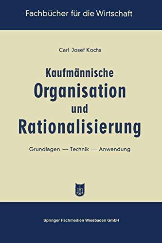 9783663126010: Kaufmännische Organisation und Rationalisierung: Grundlagen - Technik - Anwendung (Fachbücher für die Wirtschaft)