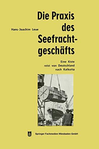 9783663126584: Die Praxis des Seefrachtgesch�fts: Eine Kiste reist von Deutschland nach Kalkutta