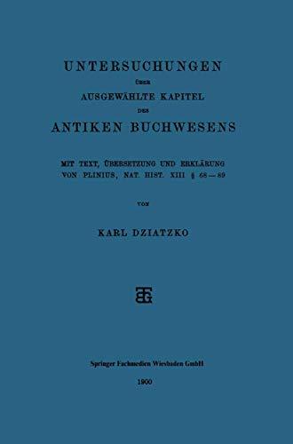9783663152194: Untersuchungen über Ausgewählte Kapitel des Antiken Buchwesens: Mit Text, Übersetzung und Erklärung von Plinius, Nat. Hist. XIII § 68–89 (German Edition)
