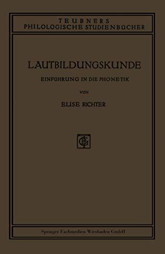 Lautbildungskunde. Einführung in die Phonetik: DR. ELISE RICHTER