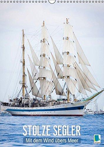 9783664243723: Stolze Segler: Mit dem Wind übers Meer (Wandkalender 2016 DIN A3 hoch): Einst waren sie die unbestrittenenen Herrscher der Meere: Segelschiffe (Monatskalender, 14 Seiten)