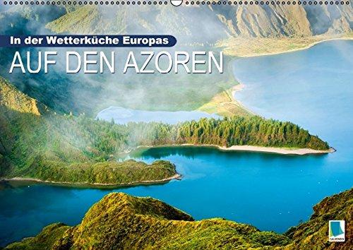 9783664250172: In der Wetterküche Europas: Auf den Azoren (Wandkalender 2016 DIN A2 quer): Inseln im Atlantik (Monatskalender, 14 Seiten)