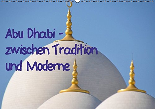 9783664291212: Abu Dhabi - zwischen Tradition und Moderne (Wandkalender 2016 DIN A2 quer): Abu Dhabi ist ein Ort der Superlative; hier prallen Tradition und Moderne ... Spannungsbogen. (Monatskalender, 14 Seiten)
