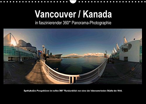 9783664342310: Vancouver / Kanada in faszinierender 360° Panorama-Photographie (Wandkalender 2016 DIN A3 quer): Vancouver / Kanada in faszinierender 360° ...