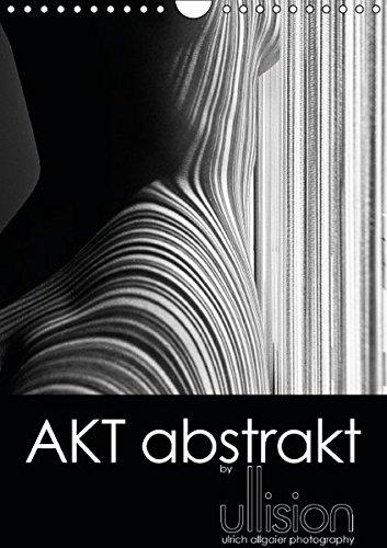 9783664349333: Akt abstrakt (Wandkalender 2016 DIN A4 hoch): moderne Aktfotografie in ästhetischer Abstraktion, ein Spiel aus Linien und Körpern (Geburtstagskalender, 14 Seiten)
