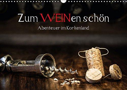 9783664365487: Zum WEINen sch�n, Abenteuer im Korkenland (Wandkalender 2016 DIN A3 quer): Was Korken so alles erleben. Sch�ne Momente, nicht nur f�r Wein- und ... Martin Frommherz. (Monatskalender, 14 Seiten)