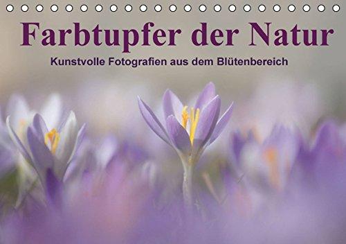 9783664407842: Farbtupfer der Natur / Kunstvolle Fotografien aus dem Blütenbereich (Tischkalender 2016 DIN A5 quer): Die bunten Farben der Natur in Szene gesetzt , ... und vergänglich (Monatskalender, 14 Seiten)