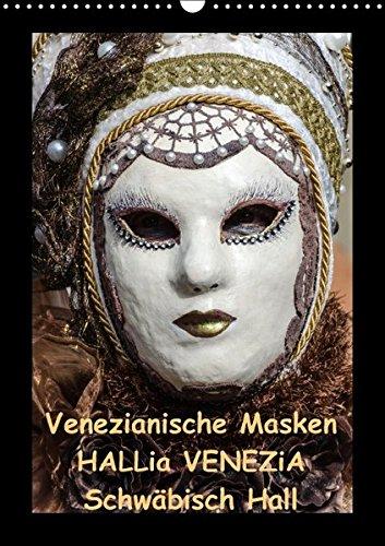 9783664418619: Venezianische Masken HALLia VENEZia Schwäbisch Hall (Wandkalender 2016 DIN A3 hoch): Herrliche venezianische Masken bei HALLia VENEZia in Schwäbisch ... in Szene gesetzt! (Monatskalender, 14 Seiten)