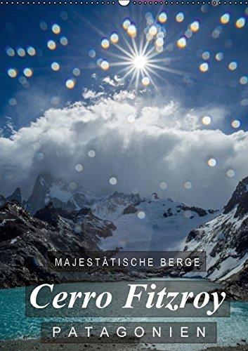 9783664422906: Majestätische Berge Cerro Fitzroy Patagonien (Wandkalender 2016 DIN A2 hoch): Einzigartige Bilder vom Cerro Fitzroy in Patagonien (Monatskalender, 14 Seiten)