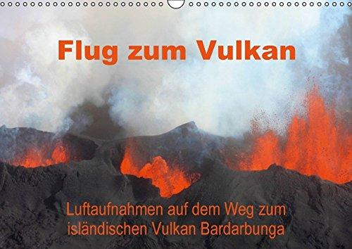 9783664438143: Flug zum Vulkan. Luftaufnahmen auf dem Weg zum isländischen Vulkan Bardarbunga (Wandkalender 2016 DIN A3 quer): Auf dem Weg zur Bardarbunga. Mit einem ... Europas - Island (Monatskalender, 14 Seiten)