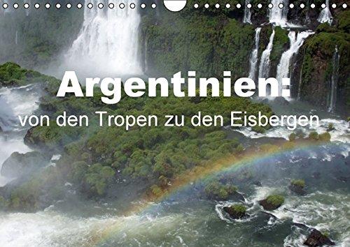 9783664477289: Argentinien: von den Tropen zu den Eisbergen (Wandkalender 2016 DIN A4 quer): Argentinien ist ein vielfältiges Land: Im Norden lockt der Dschungel, im Süden die Eisberge. (Monatskalender, 14 Seiten)