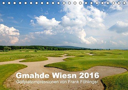 9783664532254: Gmahde Wiesn - Golfkalender 2016 (Tischkalender 2016 DIN A5 quer): Gmahde Wiesn - der Golfkalender 2015 von Golfsportfotograf Frank Föhlinger mit ... darüber hinaus (Monatskalender, 14 Seiten)