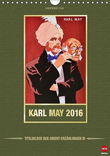 9783664604357: Karl May 2016 - Orient-Erz�hlungen III (Wandkalender 2016 DIN A4 hoch): Neuer Kalender mit seltenen Titelbildern! (Monatskalender, 14 Seiten) (CALVENDO Wissenschaft)