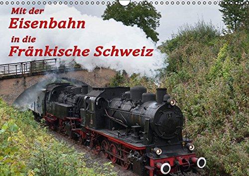 9783664678013: Mit der Eisenbahn in die Fränkische Schweiz (Wandkalender 2016 DIN A3 quer): Mit der Museumseisenbahn durch das Wiesental in der Fränkischen Schweiz (Monatskalender, 14 Seiten)