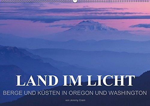 9783665040659: Land im Licht - Berge und Küsten in Oregon und Washington - von Jeremy Cram (Wandkalender 2017 DIN A2 quer): Stimmungsvolle Fotos von Bergen und ... und Washington (Monatskalender, 14 Seiten )