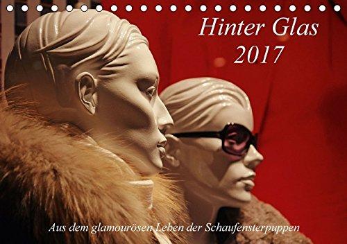 9783665082482: Hinter Glas 2017 (Tischkalender 2017 DIN A5 quer): Ein Einblick in das glamouröse Leben der Schaufensterpuppen (Monatskalender, 14 Seiten )