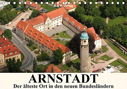 9783665106645: ARNSTADT - Die älteste Stadt in den neuen Bundesländern (Tischkalender 2017 DIN A5 quer): Arnstadt in Thüringen ist bekannt als Bachstadt und hat viel zu bieten. (Monatskalender, 14 Seiten )