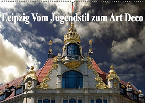 9783665207403: Leipzig - Vom Jugendstil zum Art Deco (Wandkalender 2017 DIN A2 quer): Zwei, für die damalige Zeit neue und aufregende Kulturströmungen sind hier in dokumentiert. (Monatskalender, 14 Seiten)