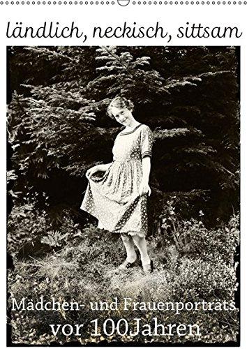 9783665300074: ländlich, neckisch, sittsam. Mädchen- und Frauenporträts vor 100 Jahren (Wandkalender 2017 DIN A2 hoch): Portät-Kunst der frühen Amateurfotografen. (Monatskalender, 14 Seiten )