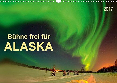 9783665311568: Bühne frei für - Alaska (Wandkalender 2017 DIN A3 quer): Im US-Bundesstaat Alaska ist einfach alles groß, faszinierend und unbeschreiblich. (Monatskalender, 14 Seiten )