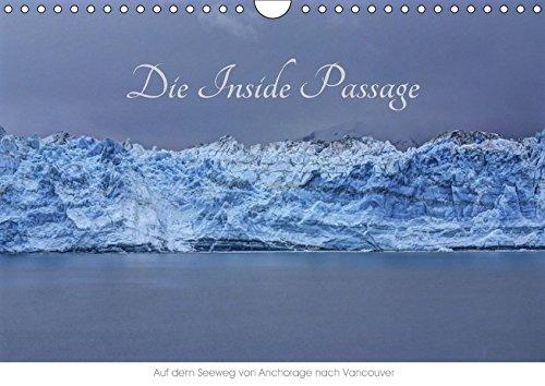 9783665321505: Die Inside Passage - Auf dem Seeweg von Anchorage nach Vancouver (Wandkalender 2017 DIN A4 quer): Eine der schönsten Seereisen der Welt - unberührte ... Landschaften (Monatskalender, 14 Seiten )