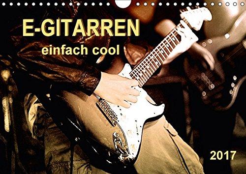 9783665327019: E-Gitarren - einfach cool (Wandkalender 2017 DIN A4 quer): Beeindruckende Aufnahmen von E-Gitarren und Musikern. (Monatskalender, 14 Seiten) (CALVENDO Kunst)
