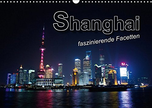 9783665340070: Shanghai - faszinierende Facetten (Wandkalender 2017 DIN A3 quer): Außergewöhnlichen Aufnahmen einer Metropole im Kontrast zwischen Moderne und Tradition (Monatskalender, 14 Seiten )