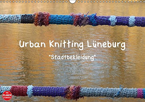 9783665379421 - Martina Busch: Urban Knitting Lüneburg (Wandkalender 2017 DIN A3 quer): Stadtbekleidung gibt den Städten mehr Wärme (Geburtstagskalender, 14 Seiten ) - Book