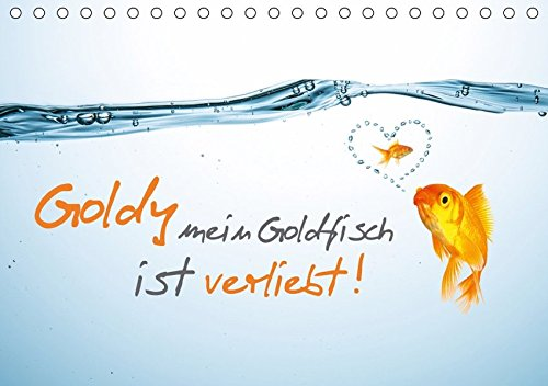 9783665412838: Goldy mein Goldfisch ist verliebt! (Tischkalender 2017 DIN A5 quer): Lassen Sie sich 1 Jahr von der Liebesgeschichte des Goldfisches Goldy verzaubern! (Monatskalender, 14 Seiten )