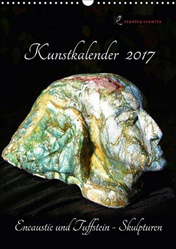 9783665444433: Kunstkalender 2017 - Encaustic und Tuffstein - Skulpturen (Wandkalender 2017 DIN A3 hoch): Bildhauerei mit Tuffstein und Encaustic. (Monatskalender, 14 Seiten)