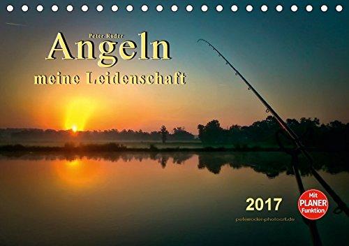 9783665448974: Angeln - meine Leidenschaft (Tischkalender 2017 DIN A5 quer): Unberührte Natur, Wälder und Wiesen, idyllische Seen, Meere und Kanäle - ein Traum für genießen. (Geburtstagskalender, 14 Seiten)