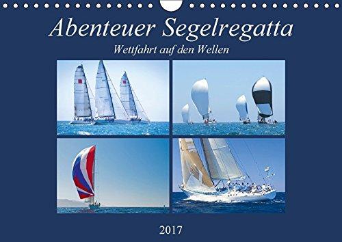 9783665453626: Abenteuer Segelregatta: Wettfahrt auf den Wellen (Wandkalender 2017 DIN A4 quer): Segeln: Gegen den Wind und immer knapp über Wasser (Monatskalender, 14 Seiten )