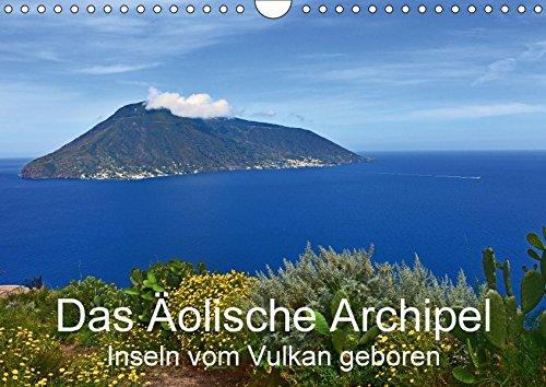 9783665470272: Das Äolische Archipel - Inseln vom Vulkan geboren (Wandkalender 2017 DIN A4 quer): Die Liparischen Inseln, eine traumhafte Inselwelt im Tyrrhenischen Meer (Monatskalender, 14 Seiten )