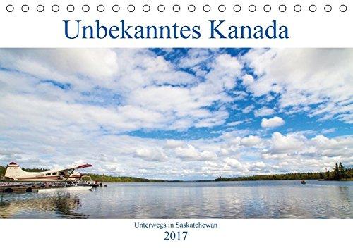9783665474836: Unbekanntes Kanada - Unterwegs in Saskatchewan (Tischkalender 2017 DIN A5 quer): Die Provinz Saskatchewan begeistert durch einzigartige Naturerlebnisse (Monatskalender, 14 Seiten )