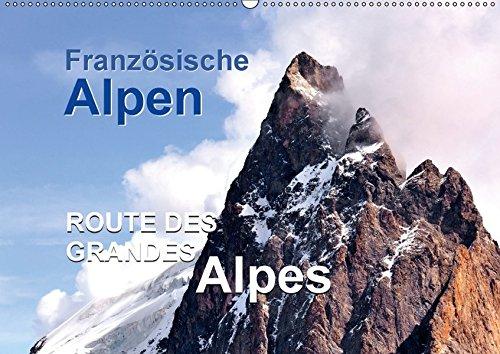 9783665477455: Französische Alpen - Route des Grandes Alpes (Wandkalender 2017 DIN A2 quer): Französische Alpen der Route des Grandes Alpes (Monatskalender, 14 Seiten )