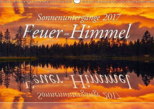 9783665560959 - Bernd Schiedl: Feuer am Himmel - Sonnenuntergänge (Wandkalender 2017 DIN A3 quer): Bilder für alle Romantiker und Träumer (Monatskalender, 14 Seiten ) - کتاب