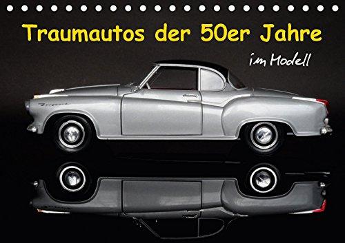 Traumautos der 50er Jahre im Modell (Tischkalender: Klaus-Peter Huschka