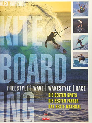9783667100368: Kiteboarding: Freestyle - Wave - Wakestyle - Race. Die besten Spots, die besten Fahrer, das beste Material