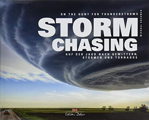 Stormchasing: On the Hunt for Thunderstorms (English and German Edition): Dr. Michael Sachweh