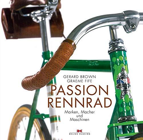 Passion Rennrad: Marken, Macher und Maschinen (Hardback): Gerard Brown, Graeme
