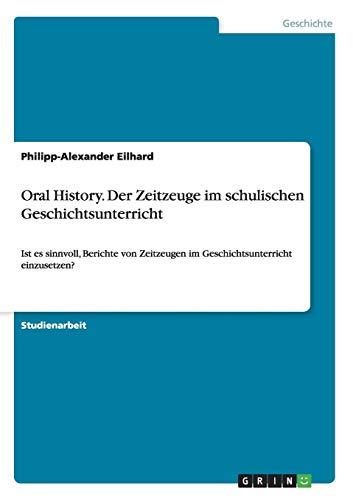 9783668003859: Oral History. Der Zeitzeuge im schulischen Geschichtsunterricht