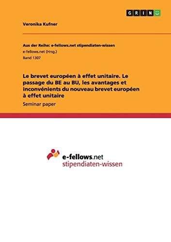 9783668004191: Le brevet européen à effet unitaire. Le passage du BE au BU, les avantages et inconvénients du nouveau brevet européen à effet unitaire (French Edition)
